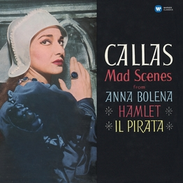 Callas - Mad Scenes from Anna Bolena, Hamlet & Il pirata - Callas Remastered