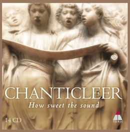 How Sweet the Sound - Chanticleer 14CD box