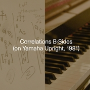 Correlations B-Sides (on Yamaha Upright, 1981)