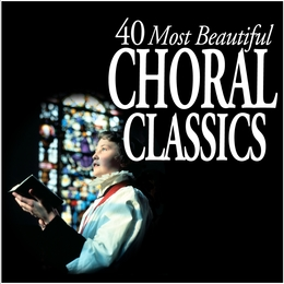 40 Most Beautiful Choral Classics