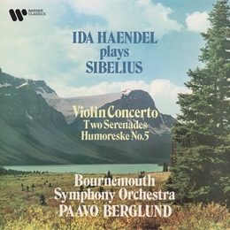 Ida Haendel Plays Sibelius: Violin Concerto, Serenades for Violin and Orchestra & Humoreske No. 5