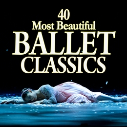 40 Most Beautiful Ballet Classics 0825646723072
