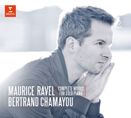 Ravel: Complete Works for Solo Piano Bertrand Chamayou